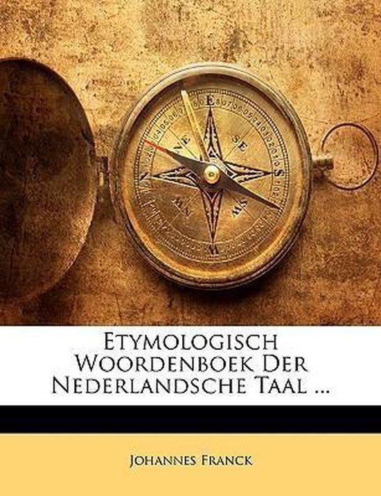 Etymologisch woordenboek der nederlandsche taal ... - Johannes Franck   Fthsonline.com