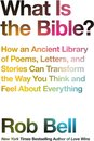 What is the Bible?: How an Ancient Library of Poems, Letters and Stories Can Transform the Way You Think and Feel About Everything