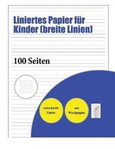 Liniertes Papier fur Kinder (breite Linien): 100 handschriftliche UEbungsseiten fur Kinder von 3 bis 6 Jahren