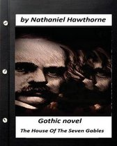 The House Of The Seven Gables. (Gothic NOVEL) by Nathaniel Hawthorne