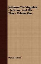 Jefferson The Virginian - Jefferson And His Time - Volume One