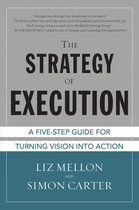Boek cover The Strategy of Execution: A Five Step Guide for Turning Vision into Action van Liz Mellon (Onbekend)