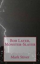 Bob Layer, Monster-Slayer