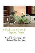 A Treatise on the Law of Legacies, Volume I
