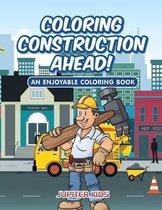 Coloring Construction Ahead! An Enjoyable Coloring Book
