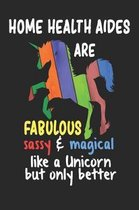 Home Health Aides Are Fabulous Sassy & Magical Like a Unicorn But Only Better