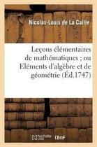 Lecons Elementaires de Mathematiques Ou Elemens d'Algebre Et de Geometrie