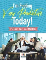 I'm Feeling Very Productive Today! - Planner Daily and Monthly