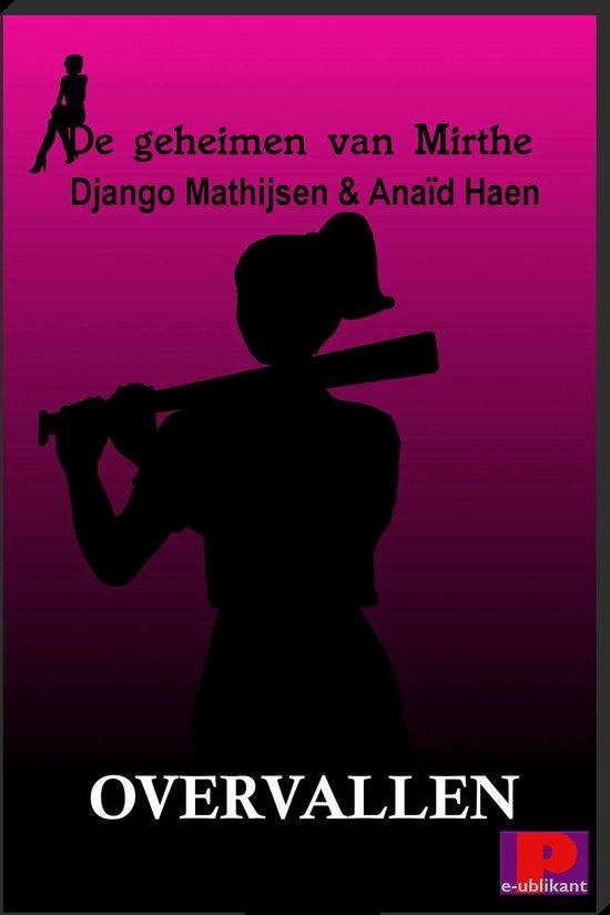De geheimen van Mirthe, 2: Overvallen - Django Mathijsen  