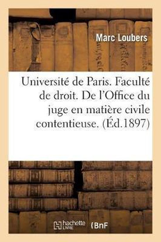 Universite de Paris. Faculte de droit. De l'Office du juge en matiere civile contentieuse.
