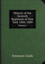 History of the Seventh Regiment of New York 1806-1889 Volume 1