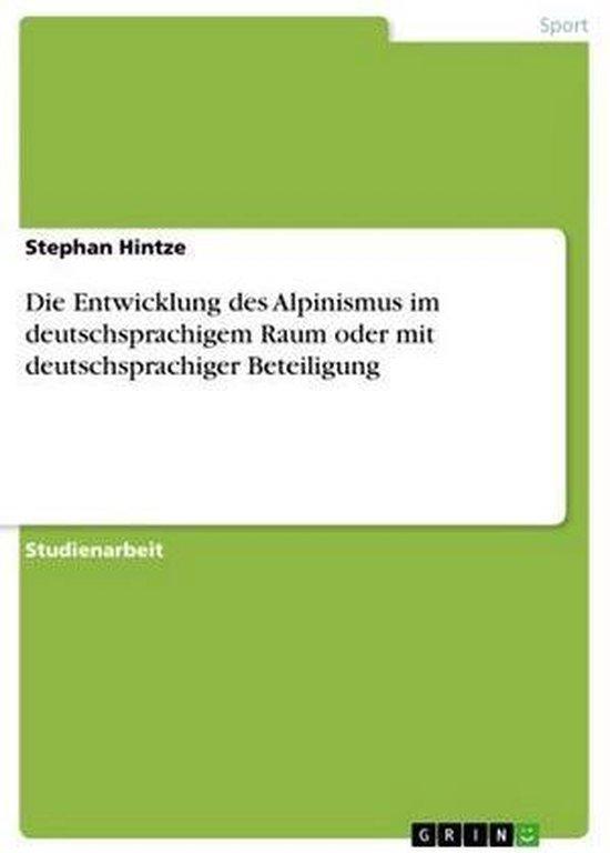 Die Entwicklung des Alpinismus im deutschsprachigem Raum oder mit deutschsprachiger Beteiligung