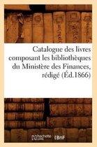 Catalogue des livres composant les bibliotheques du Ministere des Finances, redige (Ed.1866)