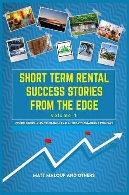 Short Term Rental Success Stories from the Edge, Volume 1