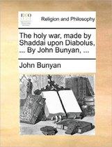 The Holy War, Made by Shaddai Upon Diabolus, ... by John Bunyan, ...