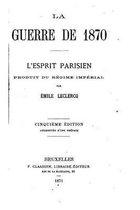 La Guerre de 1870, l'Esprit Parisien, Produit Du R gime Imp rial