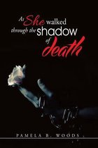 As She Walked Through the Shadow of Death