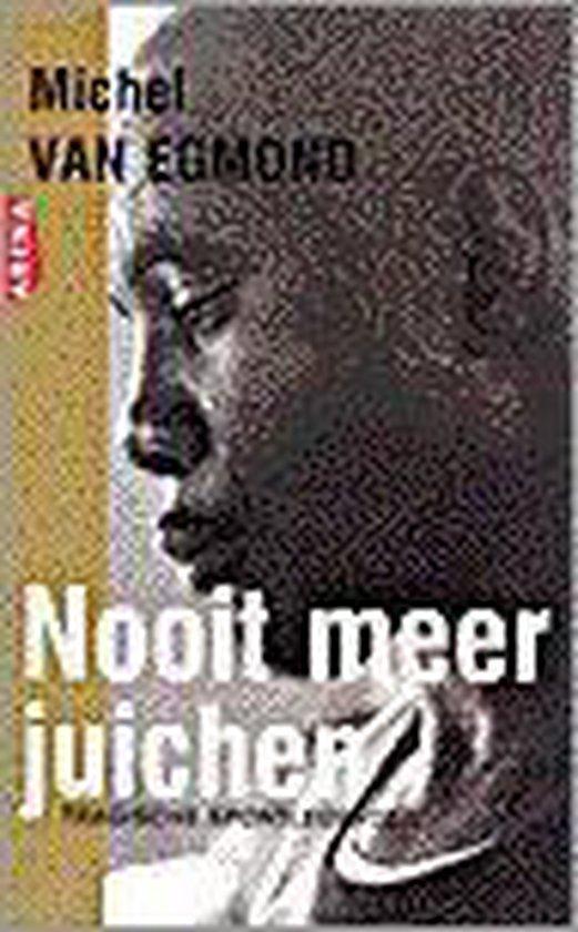 Boek cover Nooit Meer Juichen van Michel van Egmond (Onbekend)