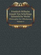 Friedrich Wilhelm Joseph Von Schellings Sammtliche Werke Philosophie Der Offenbarung. Volume 4