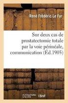 Sur Deux Cas de Prostatectomie Totale Par La Voie Perineale, Communication