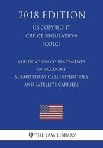 Verification of Statements of Account Submitted by Cable Operators and Satellite Carriers (Us U.S. Copyright Office Regulation) (Colc) (2018 Edition)
