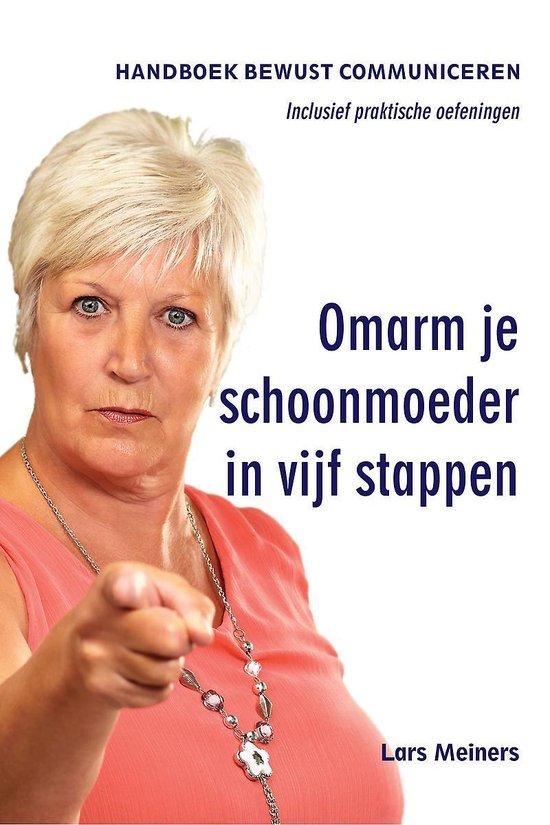 Omarm je schoonmoeder in vijf stappen - Lars Meiners |