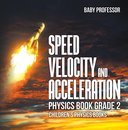 Speed, Velocity and Acceleration - Physics Book Grade 2   Children's Physics Books