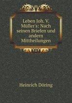 Leben Joh. V. Muller's