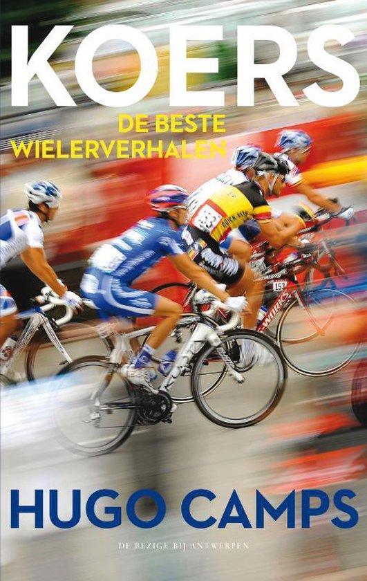bol.com | Koers. De beste wielerverhalen, Hugo Camps | 9789085424635 |  Boeken