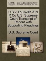 U S V. Louisville & N R Co U.S. Supreme Court Transcript of Record with Supporting Pleadings