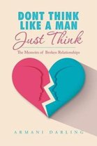 Dont Think Like a Man Just Think