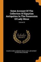 Some Account of the Collection of Egyptian Antiquities in the Possession of Lady Meux; Volume 30