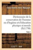Dictionnaire de la Conservation de l'Homme Ou d'Hygi ne Et d' ducation Physique Et Morale. Tome 1