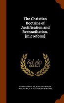 The Christian Doctrine of Justification and Reconciliation. [Microform]
