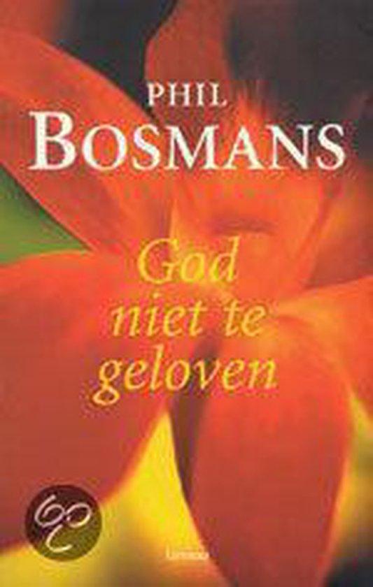 God Niet Te Geloven - Phil Bosmans |