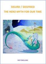 SIGURD : SIEGFRIED A HERO MYTH FOR OUR TIME