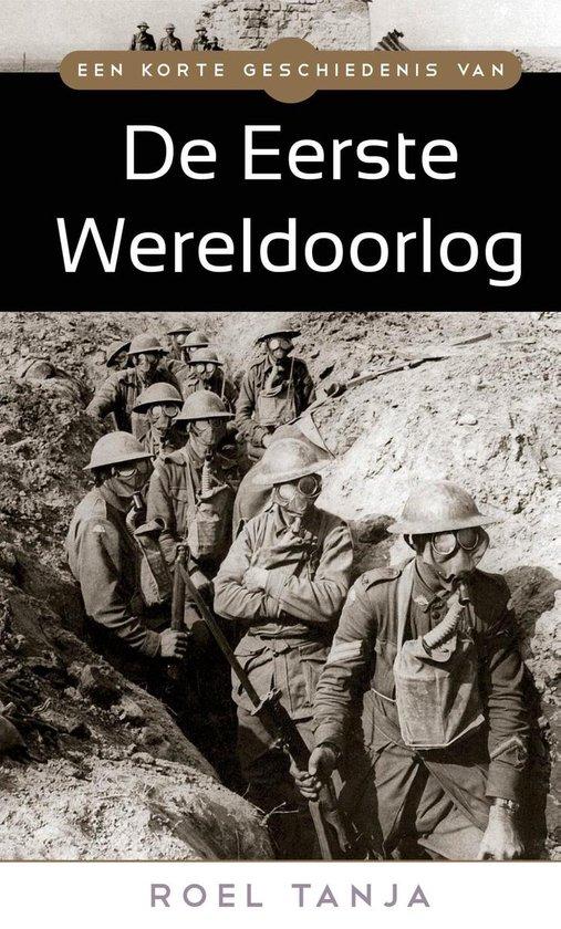 Een korte geschiedenis van de Eerste Wereldoorlog - Roel Tanja |