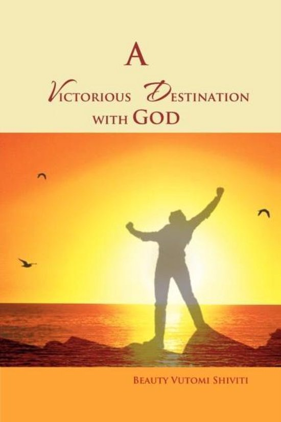 A Victorious Destination with God