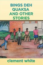 Bings Deh Quaksa and Other Stories