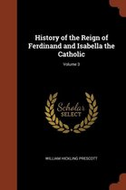 History of the Reign of Ferdinand and Isabella the Catholic; Volume 3