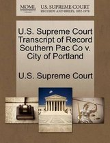 U.S. Supreme Court Transcript of Record Southern Pac Co V. City of Portland