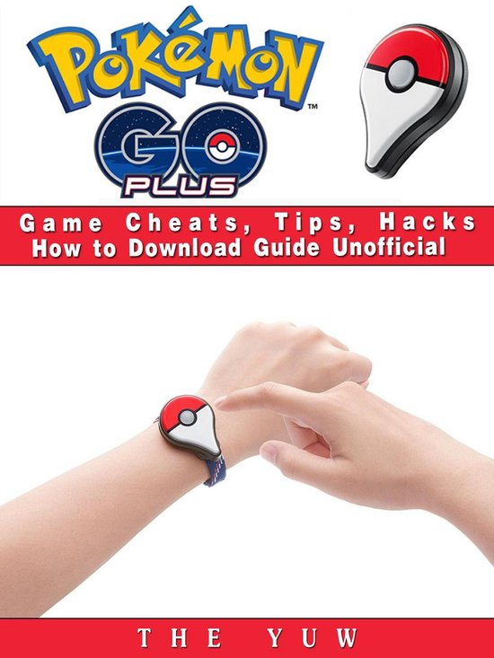 Boek cover Pokemon Go Plus Game Cheats, Tips, Hacks How to Download Unofficial van The Yuw (Onbekend)