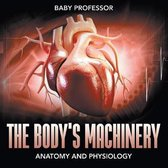 The Body's Machinery Anatomy and Physiology