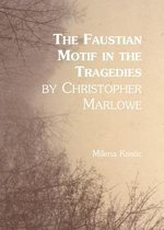 The Faustian Motif in the Tragedies by Christopher Marlowe