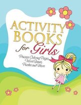 Activity Books for Girls (Princess Coloring Pages, Word Games, Puzzles and More)