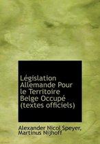 L Gislation Allemande Pour Le Territoire Belge Occup (Textes Officiels)