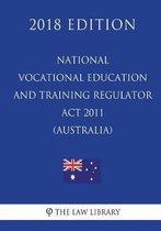 National Vocational Education and Training Regulator ACT 2011 (Australia) (2018 Edition)