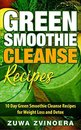 Green Smoothie Cleanse: 10 Day Green Smoothie Cleanse Recipes for Weight Loss and Detox