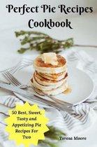 Perfect Pie Recipes Cookbook