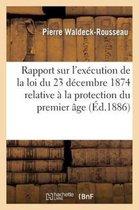 Rapport sur l'execution de la loi du 23 decembre 1874 relative a la protection du premier age